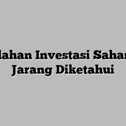 Kesalahan Yang Harus Diketahui Dalam Investasi Saham